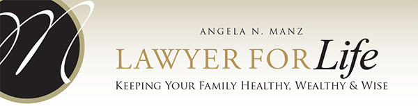 Angela N. Manz: Lawyer for Life - Keeping your family healthy, wealthy and wise